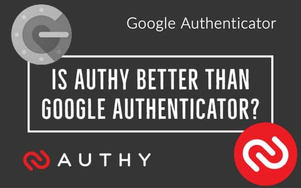 Is Authy better than Google Authenticator?