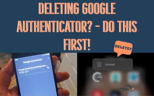 Deleting Google Authenticator - Do this first.